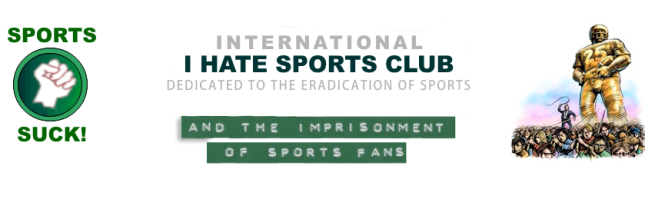 On the other hand, here is a group dedicated to eradicating national sports altogether.